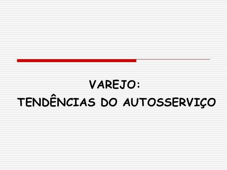 VAREJO: TENDÊNCIAS DO AUTOSSERVIÇO
