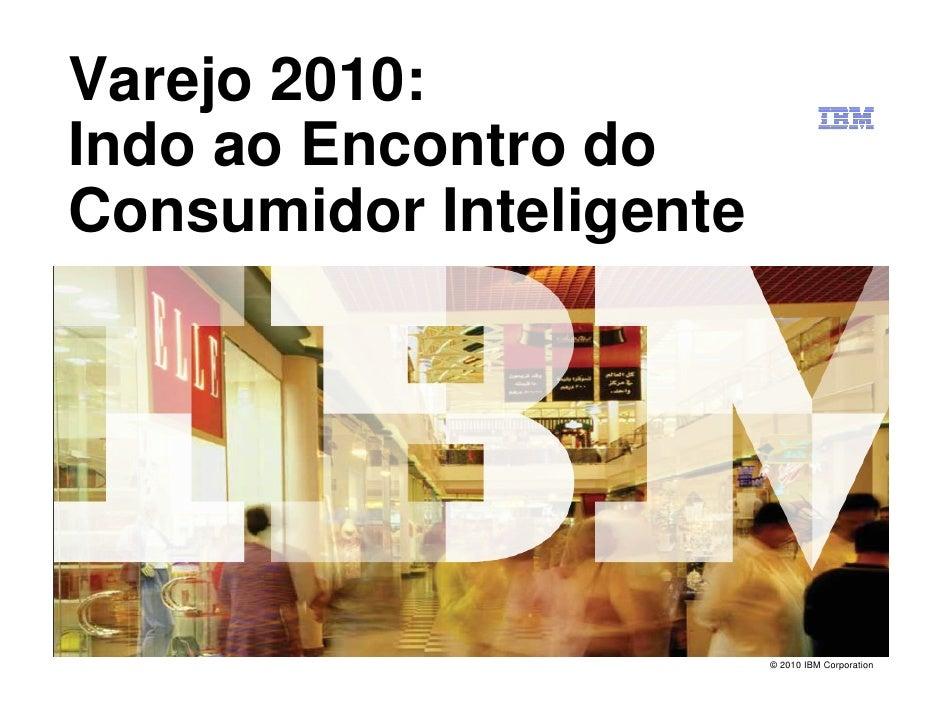 Varejo 2010   indo ao encontro do consumidor inteligente
