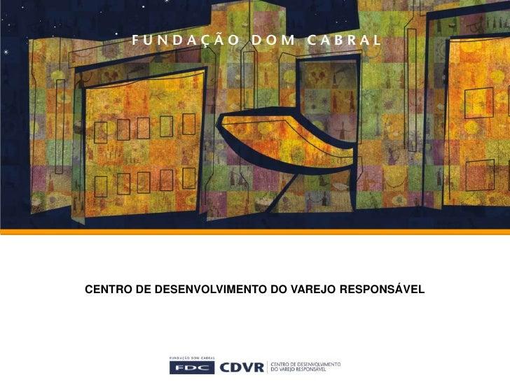 2009<br />CENTRO DE DESENVOLVIMENTO DO VAREJO RESPONSÁVEL<br />
