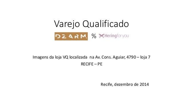 Varejo Qualificado  %  Imagens da loja VQ localizada na Av. Cons. Aguiar, 4790 – loja 7  RECIFE – PE  Recife, dezembro de ...