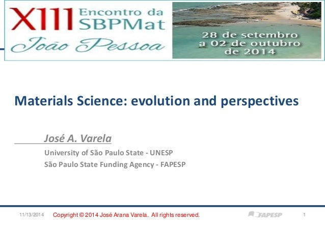 Materials Science: evolution and perspectives  José A. Varela  University of São Paulo State - UNESP  São Paulo State Fund...