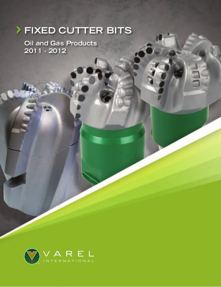 FIXED CUTTER BITSOil and Gas Products2011 - 2012