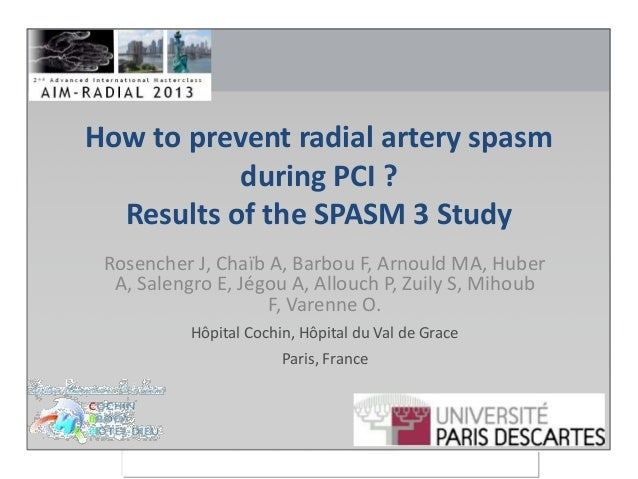 How to prevent radial artery spasm during PCI ? Results of the SPASM 3 Study Rosencher J, Chaïb A, Barbou F, Arnould MA, H...