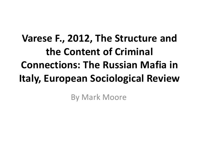 Varese F., 2012, The Structure and the Content of Criminal Connections: The Russian Mafia in Italy, European Sociological ...