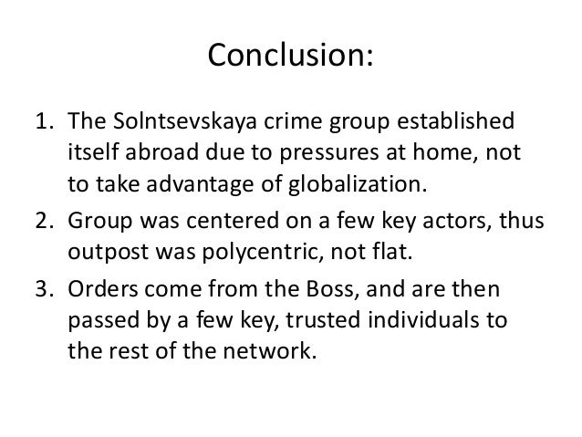 Conclusion: 1. The Solntsevskaya crime group established itself abroad due to pressures at home, not to take advantage of ...