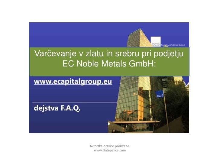 Varčevanje v zlatu in srebru pri podjetju <br />EC NobleMetalsGmbH:<br />Avtorske pravice pridržane:<br />www.Zlatepalice....