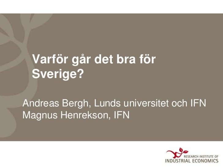 Varför går det bra för  Sverige?Andreas Bergh, Lunds universitet och IFNMagnus Henrekson, IFN