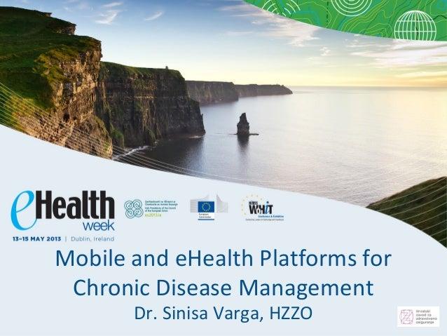 Mobile and eHealth Platforms forChronic Disease ManagementDr. Sinisa Varga, HZZO