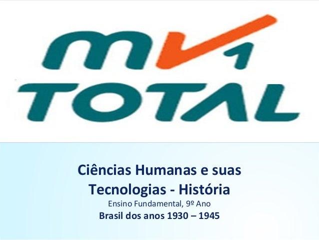 Ciências Humanas e suas Tecnologias - História Ensino Fundamental, 9º Ano Brasil dos anos 1930 – 1945