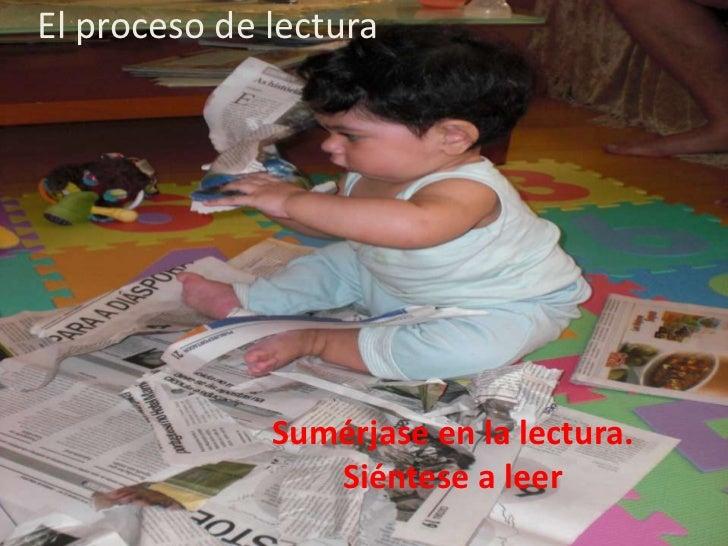 El proceso de lectura<br />Sumérjase en la lectura. Siéntese a leer<br />