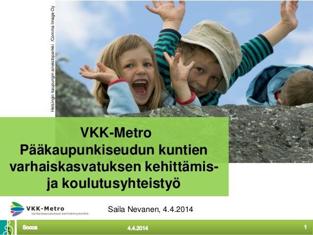 Socca 14.4.2014Socca VKK-Metro Pääkaupunkiseudun kuntien varhaiskasvatuksen kehittämis- ja koulutusyhteistyö Helsinginkaup...