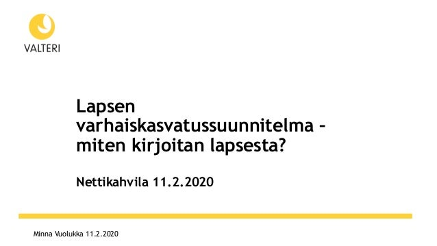 Minna Vuolukka 11.2.2020 Lapsen varhaiskasvatussuunnitelma – miten kirjoitan lapsesta? Nettikahvila 11.2.2020