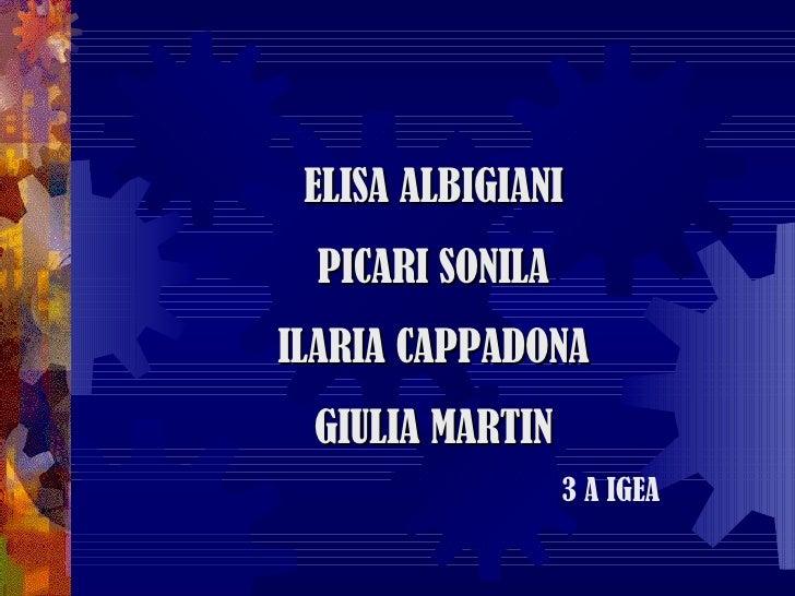 ELISA ALBIGIANI PICARI SONILA ILARIA CAPPADONA GIULIA MARTIN 3 A IGEA