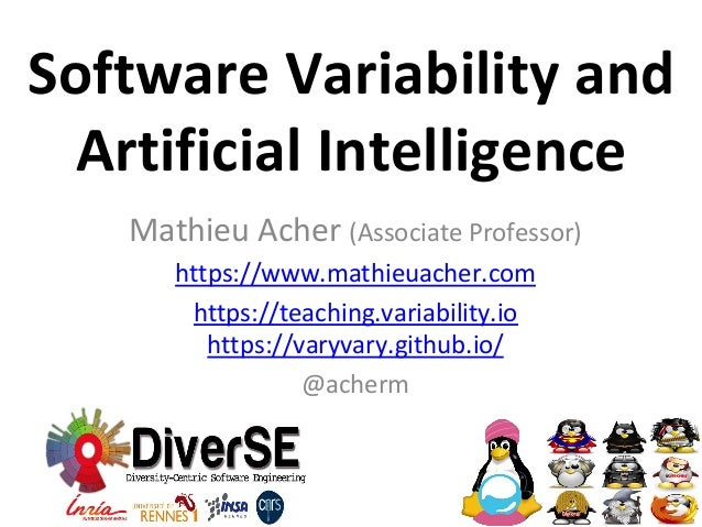 Software	Variability	and		 Artificial	Intelligence	 Mathieu	Acher	(Associate	Professor)	 https://www.mathieuacher.com	 htt...