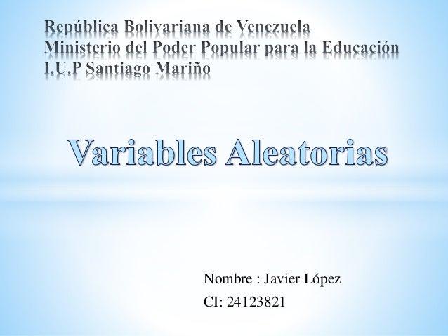 Nombre : Javier López CI: 24123821