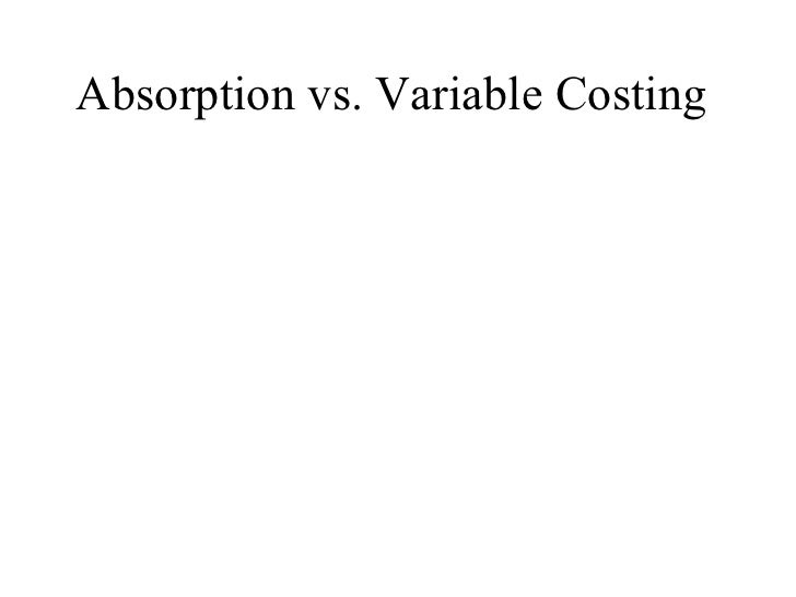 Absorption vs. Variable Costing
