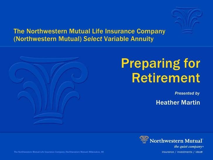 Heather Martin Preparing for Retirement The Northwestern Mutual Life Insurance Company (Northwestern Mutual) Milwaukee, WI...