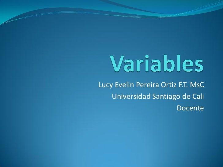 Lucy Evelin Pereira Ortiz F.T. MsC    Universidad Santiago de Cali                         Docente
