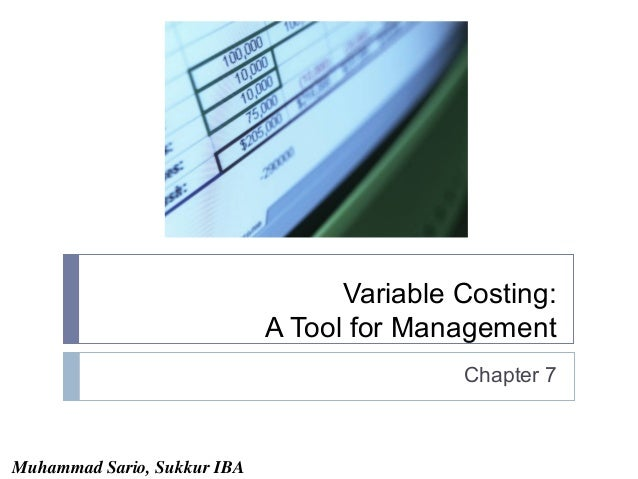 Variable Costing: A Tool for Management Chapter 7  Muhammad Sario, Sukkur IBA