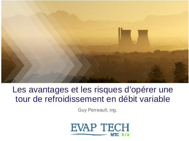 Les avantages et les risques d'opérer une tour de refroidissement en débit variable 1 Guy Perreault, ing.