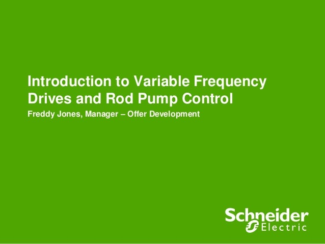 Introduction to Variable Frequency Drives and Rod Pump Control Freddy Jones, Manager – Offer Development