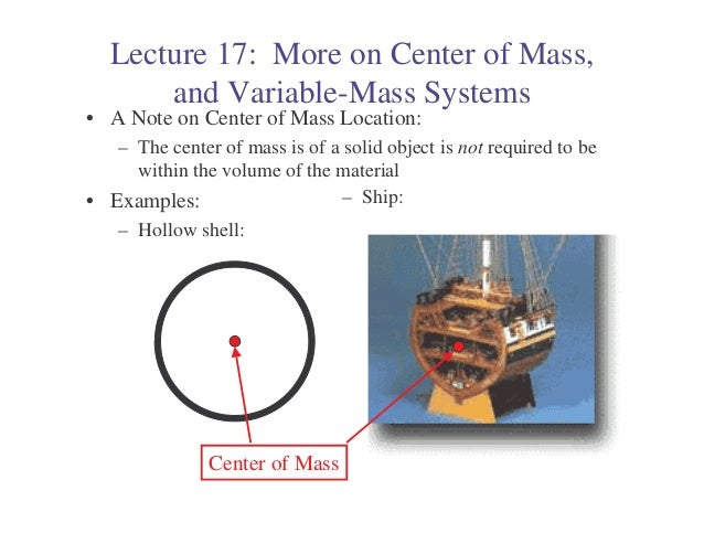 Lecture 17: More on Center of Mass,       and Variable-Mass Systems• A Note on Center of Mass Location:   – The center of ...