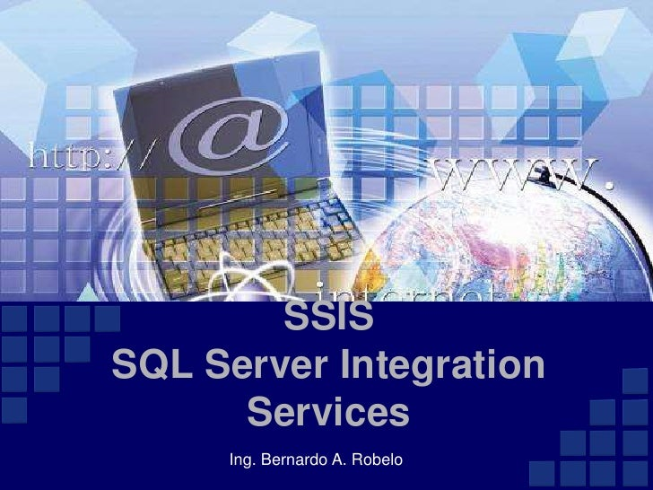 SSISSQL Server Integration Services<br />Ing. Bernardo A. Robelo<br />