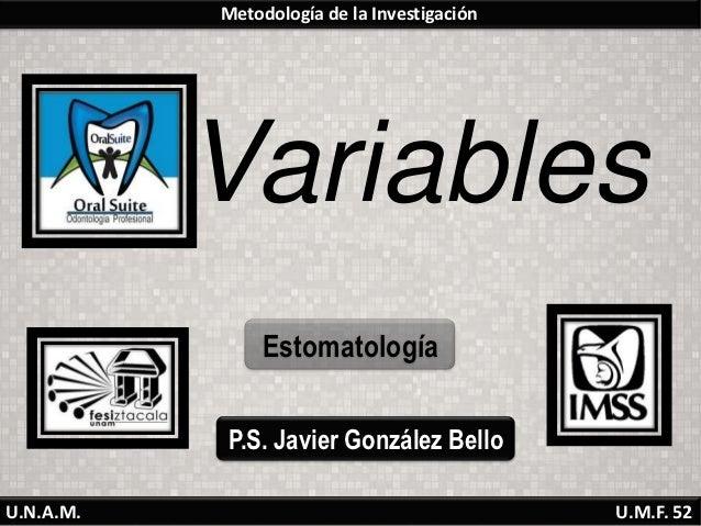 Metodología de la Investigación           Variables                Estomatología           P.S. Javier González BelloU.N.A...