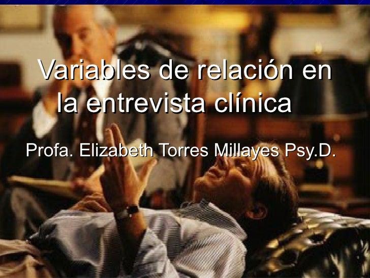 Variables de relación en la entrevista clínica  Profa. Elizabeth Torres Millayes Psy.D.