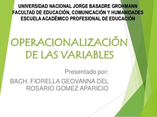 OPERACIONALIZACIÓN DE LAS VARIABLES Presentado por: BACH. FIORELLA GEOVANNA DEL ROSARIO GOMEZ APARICIO UNIVERSIDAD NACIONA...