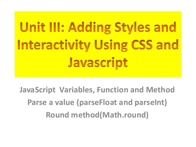 JavaScript Variables, Function and Method  Parse a value (parseFloat and parseInt)       Round method(Math.round)