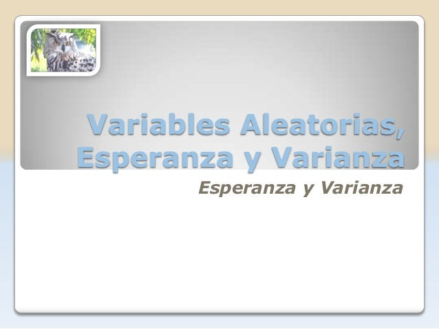Variables Aleatorias,Esperanza y Varianza        Esperanza y Varianza