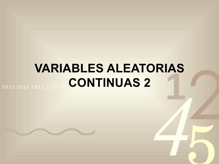 VARIABLES ALEATORIAS CONTINUAS 2
