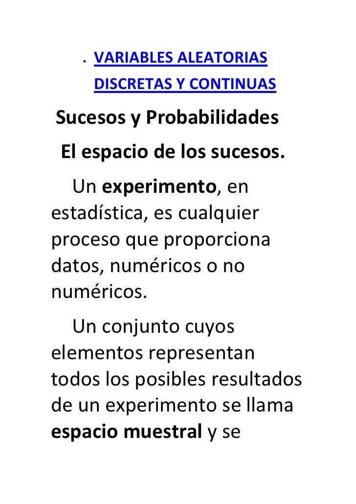 VARIABLES ALEATORIAS    DISCRETAS Y CONTINUASSucesos y Probabilidades El espacio de los sucesos.  Un experimento, enestadí...