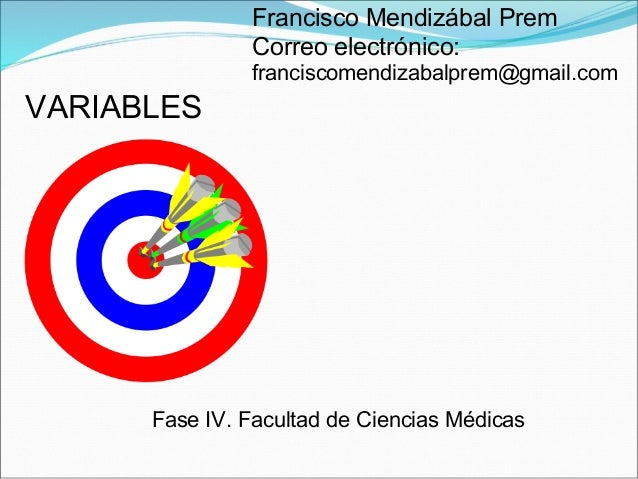 VARIABLES Francisco Mendizábal Prem Correo electrónico: franciscomendizabalprem@gmail.com Fase IV. Facultad de Ciencias Mé...