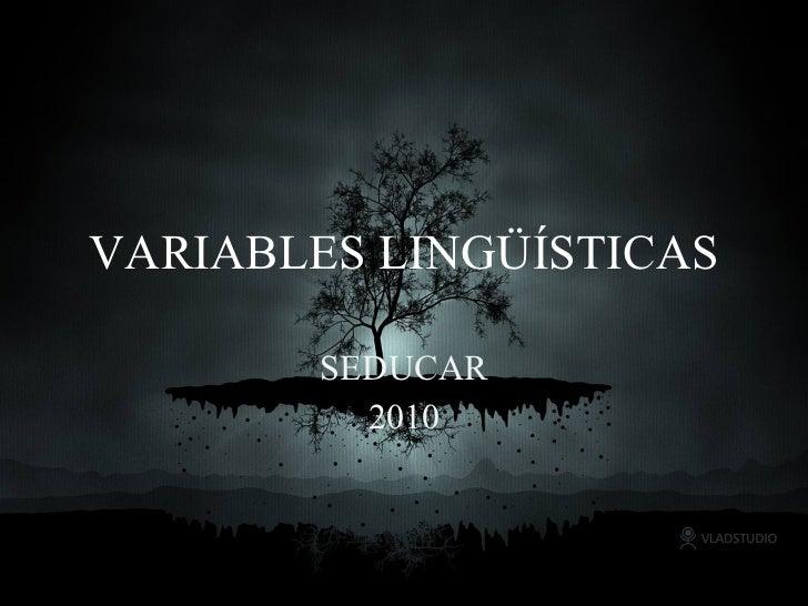 VARIABLES LINGÜÍSTICAS SEDUCAR 2010