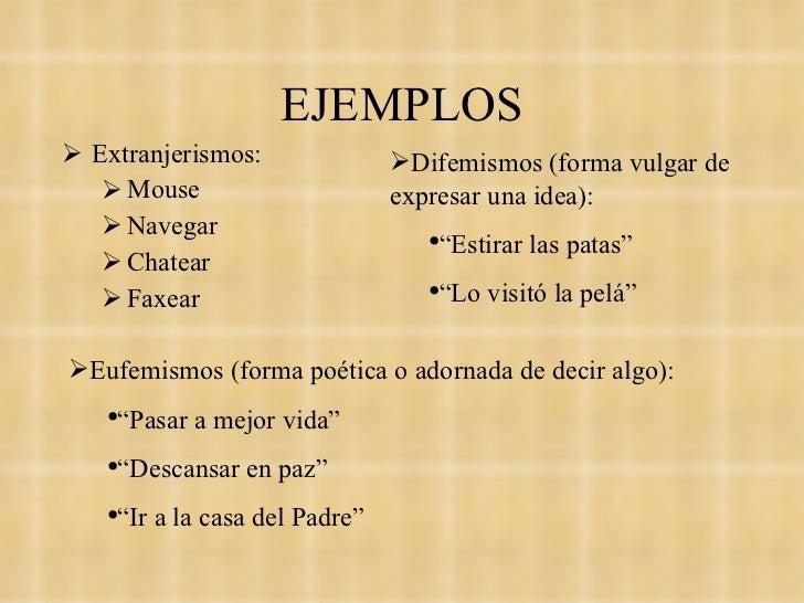 EJEMPLOS <ul><li>Extranjerismos: </li></ul><ul><ul><li>Mouse </li></ul></ul><ul><ul><li>Navegar </li></ul></ul><ul><ul><li...