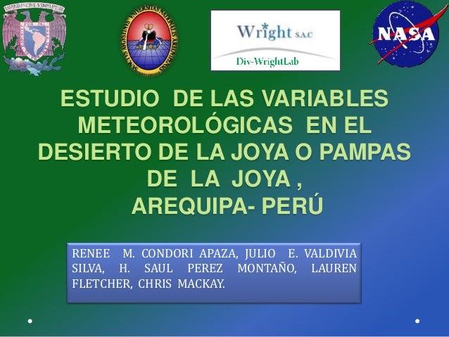 ESTUDIO DE LAS VARIABLESMETEOROLÓGICAS EN ELDESIERTO DE LA JOYA O PAMPASDE LA JOYA ,AREQUIPA- PERÚRENEE M. CONDORI APAZA, ...