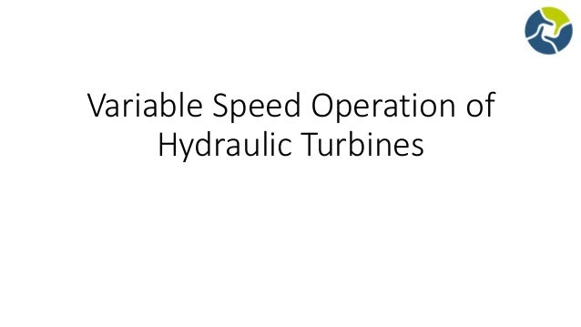 Variable speed operation of hydraulic turbines