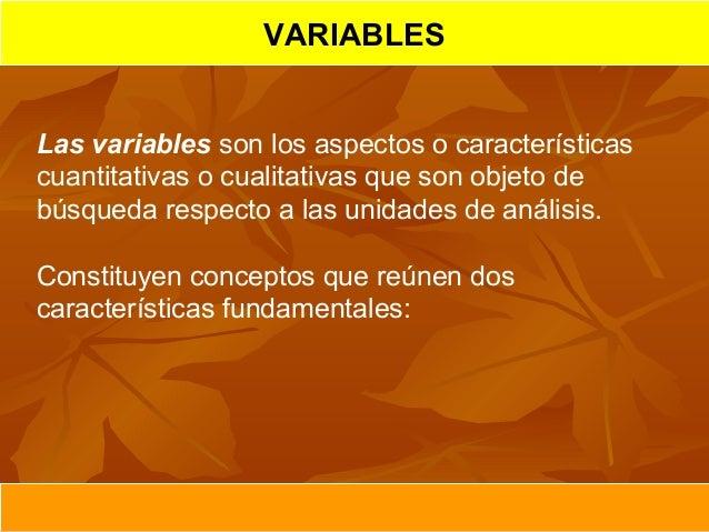 VARIABLES  Las variablessonlosaspectosocaracterísticas cuantitativasocualitativasquesonobjetode búsquedaresp...