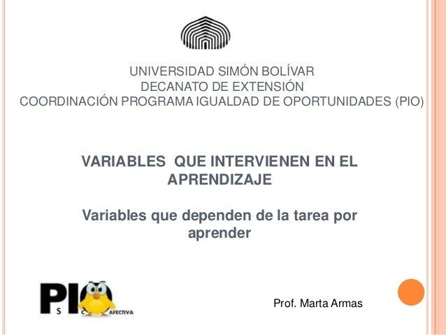UNIVERSIDAD SIMÓN BOLÍVAR DECANATO DE EXTENSIÓN COORDINACIÓN PROGRAMA IGUALDAD DE OPORTUNIDADES (PIO)  VARIABLES QUE INTER...