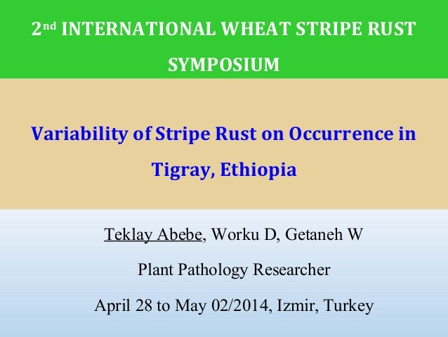 Variability of Stripe Rust on Occurrence in Tigray, Ethiopia Teklay Abebe, Worku D, Getaneh W Plant Pathology Researcher A...
