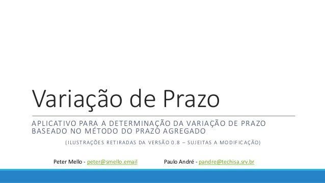 Variação de Prazo APLICATIVO PARA A DETERMINAÇÃO DA VARIAÇÃO DE PRAZO BASEADO NO MÉTODO DO PRAZO AGREGADO (ILUSTRAÇÕES RET...