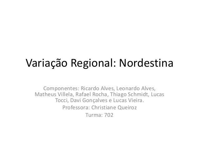 Variação Regional: Nordestina Componentes: Ricardo Alves, Leonardo Alves, Matheus Villela, Rafael Rocha, Thiago Schmidt, L...