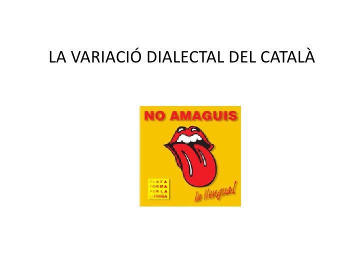 LA VARIACIÓ DIALECTAL DEL CATALÀ