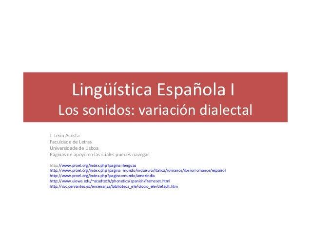 Lingüística Española I    Los sonidos: variación dialectalJ. León AcostaFaculdade de LetrasUniversidade de LisboaPáginas d...