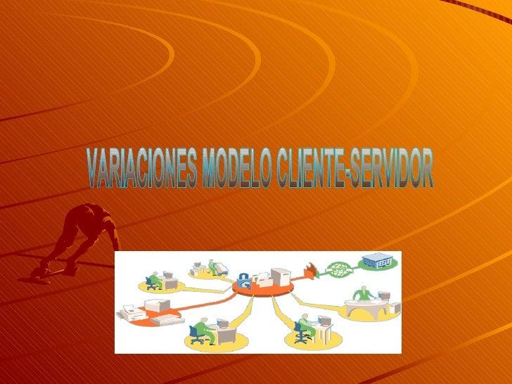 VARIACIONES MODELO CLIENTE-SERVIDOR