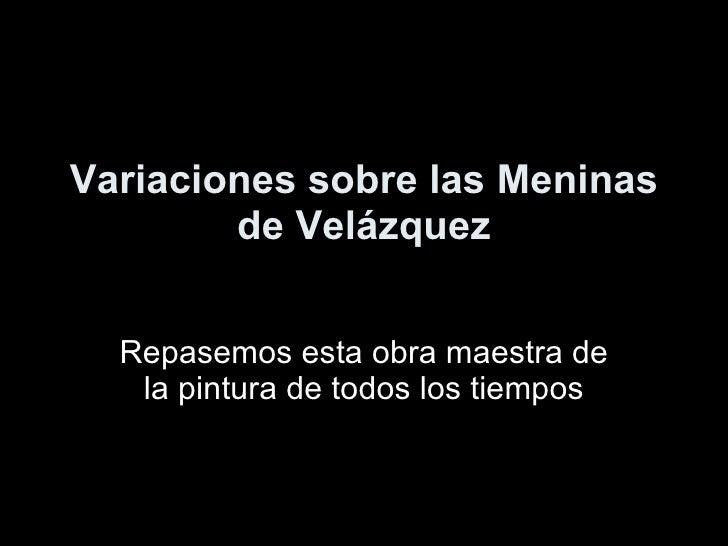 Variaciones sobre las Meninas de Velázquez Repasemos esta obra maestra de la pintura de todos los tiempos Concertino Rol