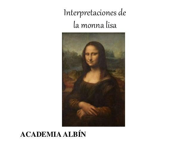 Interpretaciones de la monna lisa ACADEMIA ALBÍN