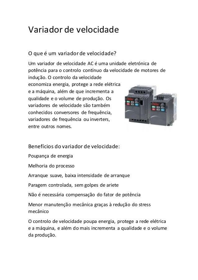 Variador de velocidade O que é um variadorde velocidade? Um variador de velocidade AC é uma unidade eletrónica de potência...